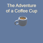 Adventure of a Coffee Cup 1.0