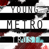 Does Young Metro Trust You? 1.0