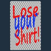 Lose Your Shirt 1.0
