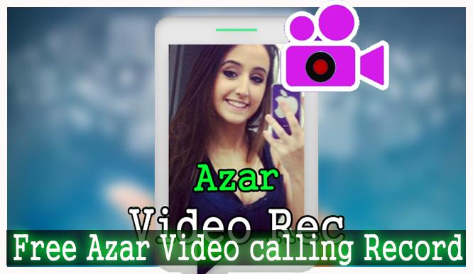 b9d4a52d1 Free Azar Video calling Record 1.0 APK Download - Android ...