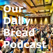 Our Daily Bread Podcast 1.0