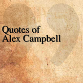 Quotes of Alex Campbell