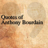 Quotes of Anthony Bourdain