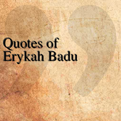 Quotes of Erykah Badu