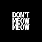 Don't Meow Meow