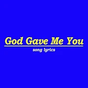 God Gave Me You Lyrics 1.0