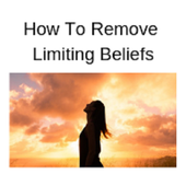 How to remove limiting beliefs 1.0