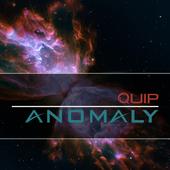 Quip Anomaly 1.1.1