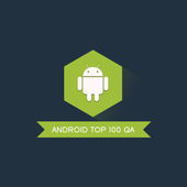 Android Top 100 QA 2.0