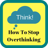 How To Stop Overthinking 1.0
