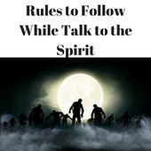 Rules to Follow While Talking to Spirit 1.0