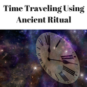 How to Time Travel - Using Ancient Ritual 1.0