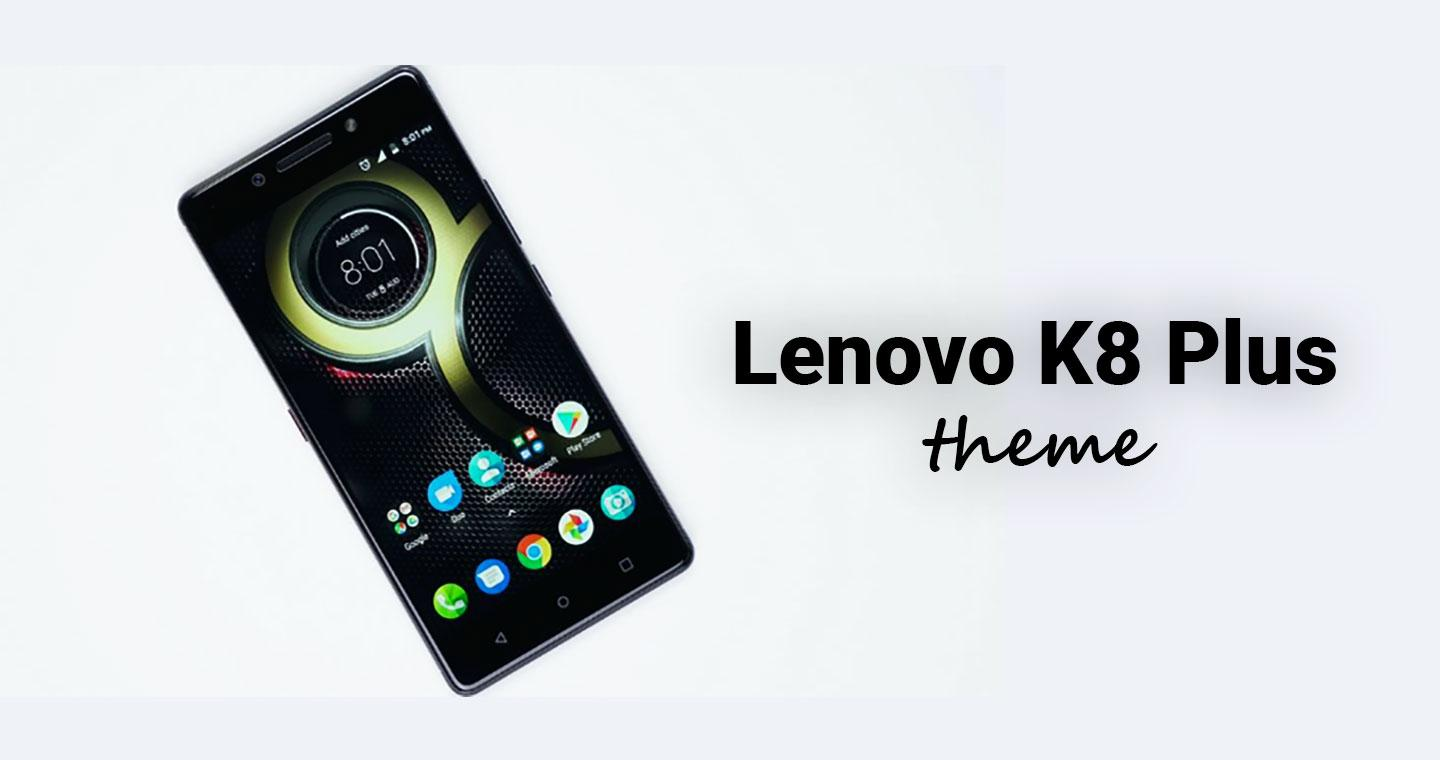 Theme for Lenovo K8 | K8 Plus 1 0 APK Download - Android